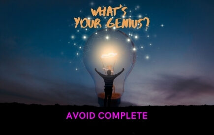 What's your genius? Avoid Complete