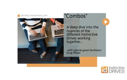 """Combos"" – A deep dive into the nuances of the different Instinctive Drives® working together."