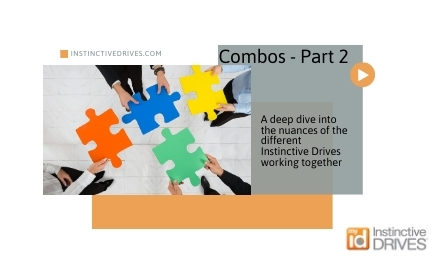 """Combos"" Part 2 – A deep dive into the nuances of the different Instinctive Drives® working together."
